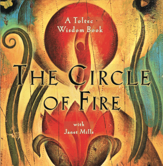 The Circle of Fire, The Four Agreements, don Miguel Ruiz, Janet Mills